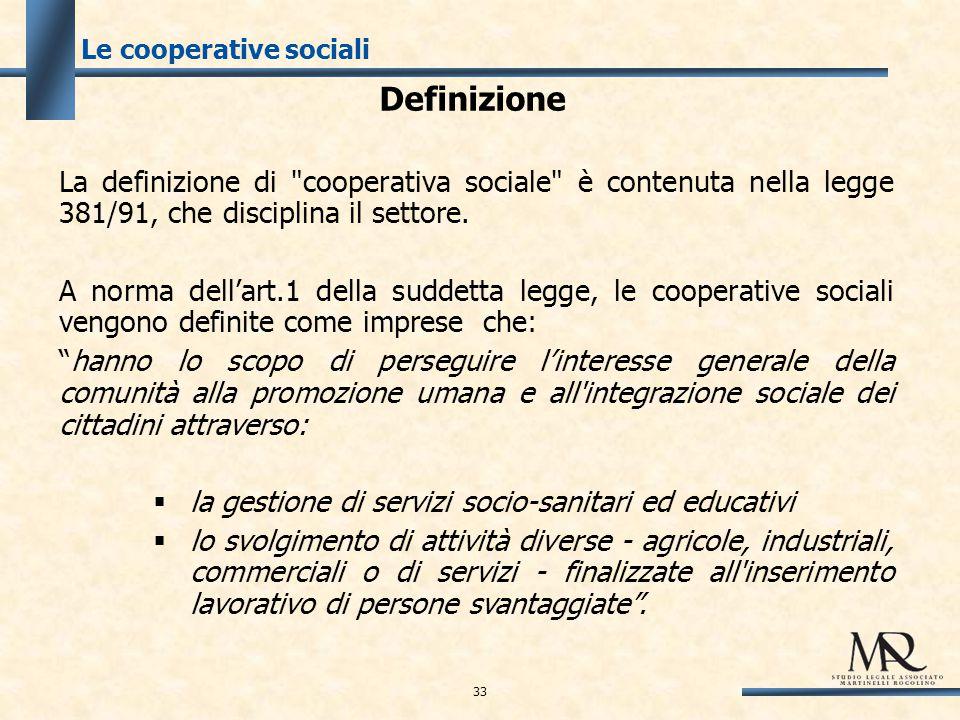 Definizione La definizione di cooperativa sociale è contenuta nella legge 381/91, che disciplina il settore.