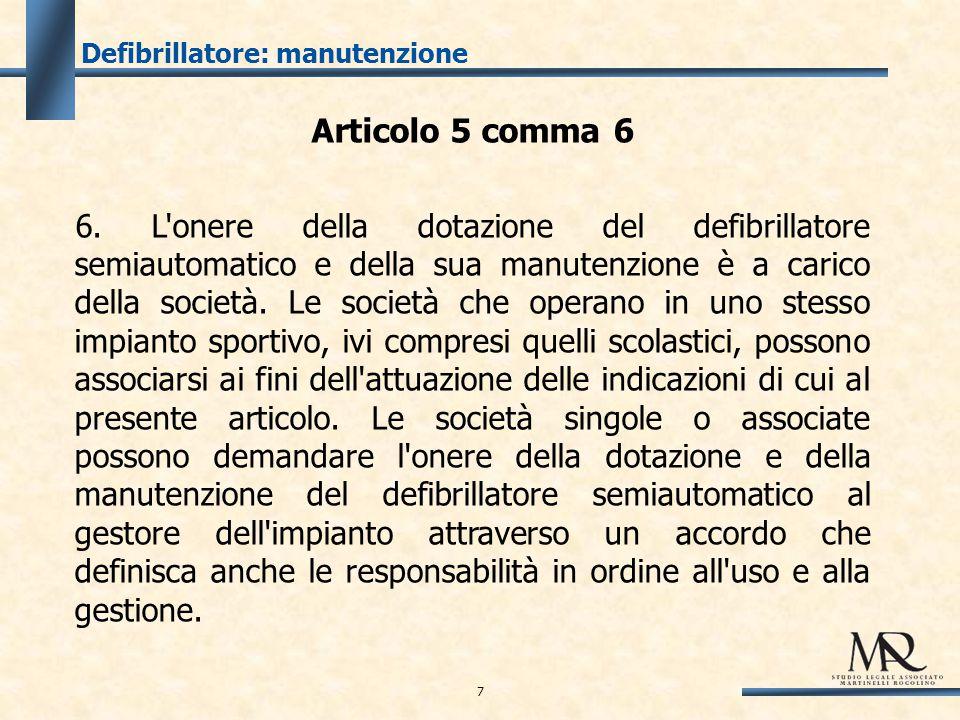 Defibrillatore: manutenzione Articolo 5 comma 6 6.