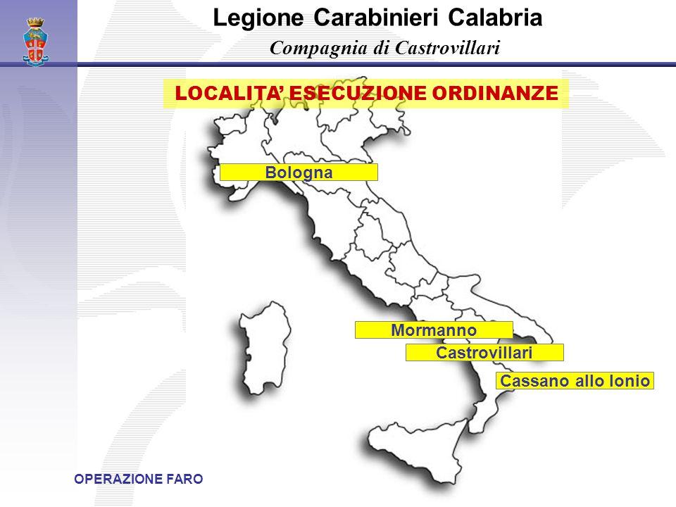 Legione Carabinieri Calabria Compagnia di Castrovillari Castrovillari Mormanno Bologna OPERAZIONE FARO LOCALITA' ESECUZIONE ORDINANZE Cassano allo Ion