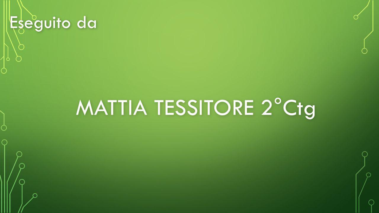 MATTIA TESSITORE 2°Ctg Eseguito da