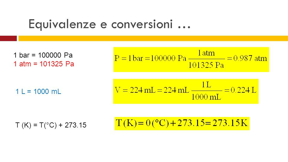 Equivalenze e conversioni … 1 bar = 100000 Pa 1 atm = 101325 Pa 1 L = 1000 mL T (K) = T(°C) + 273.15