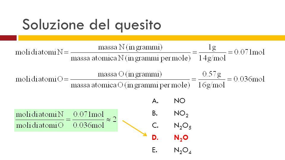 Soluzione del quesito A. NO B.NO 2 C.N 2 O 5 D.N 2 O E.N 2 O 4