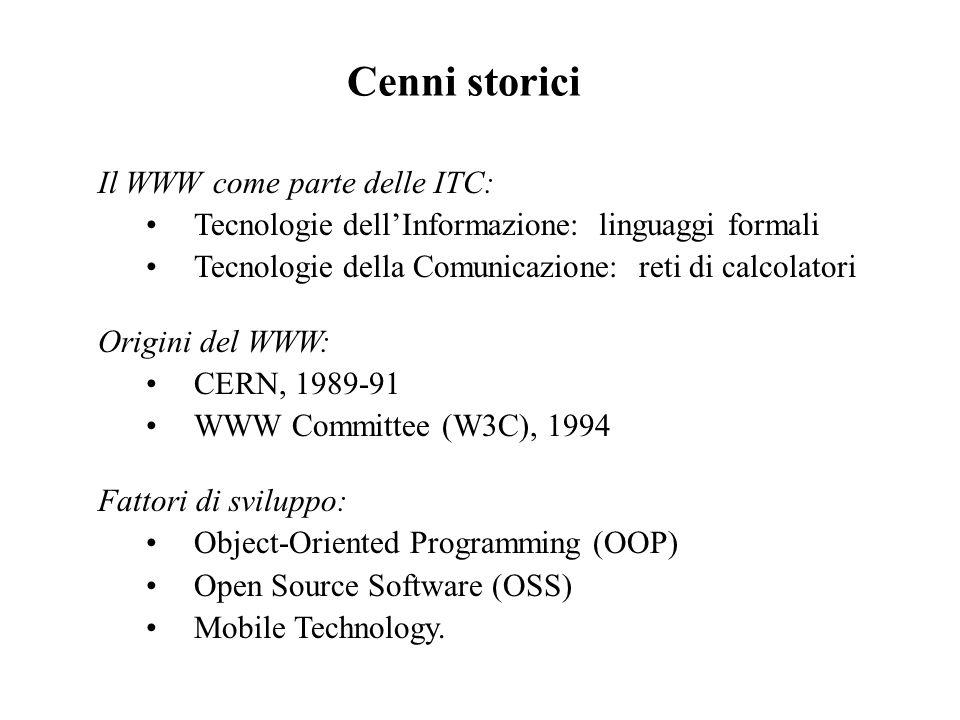 Cenni storici Il WWW come parte delle ITC: Tecnologie dell'Informazione: linguaggi formali Tecnologie della Comunicazione: reti di calcolatori Origini