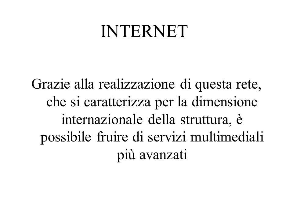 INTERNET Grazie alla realizzazione di questa rete, che si caratterizza per la dimensione internazionale della struttura, è possibile fruire di servizi multimediali più avanzati