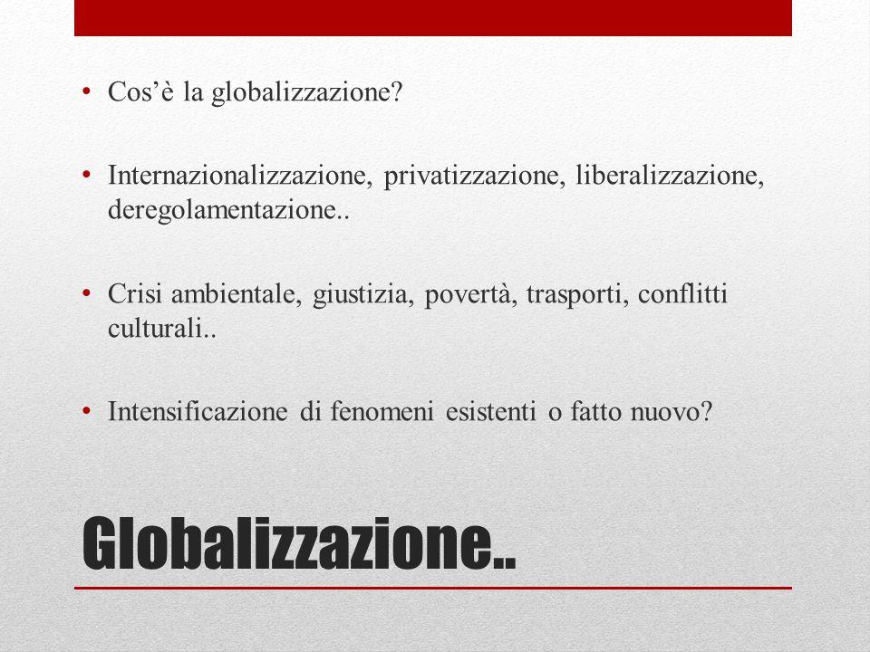 Globalizzazione.. Cos'è la globalizzazione? Internazionalizzazione, privatizzazione, liberalizzazione, deregolamentazione.. Crisi ambientale, giustizi