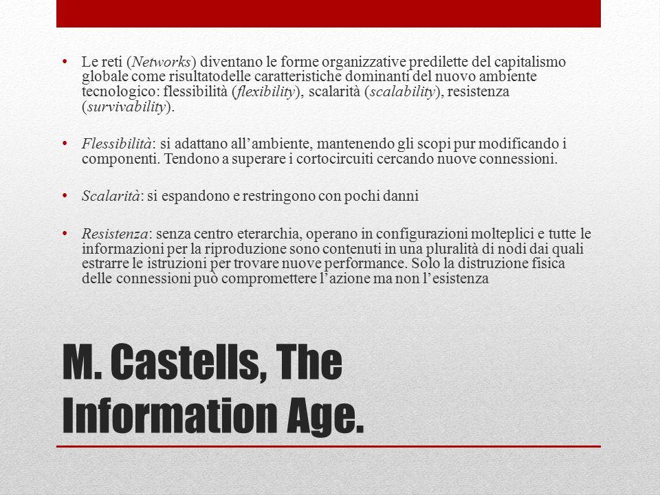 M. Castells, The Information Age. Le reti (Networks) diventano le forme organizzative predilette del capitalismo globale come risultatodelle caratteri