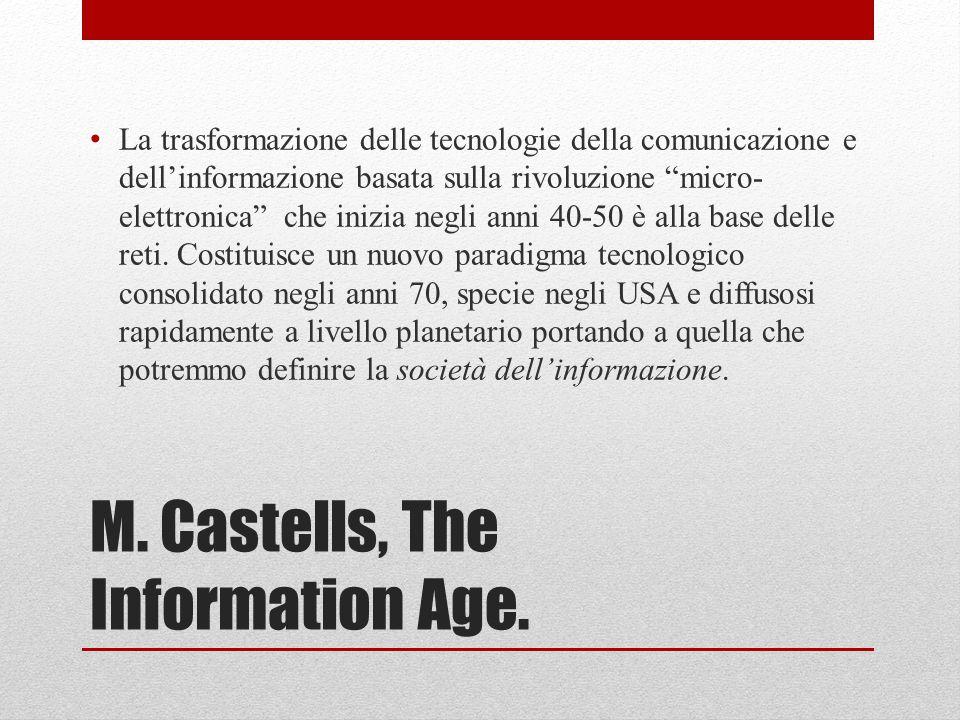 """M. Castells, The Information Age. La trasformazione delle tecnologie della comunicazione e dell'informazione basata sulla rivoluzione """"micro- elettron"""