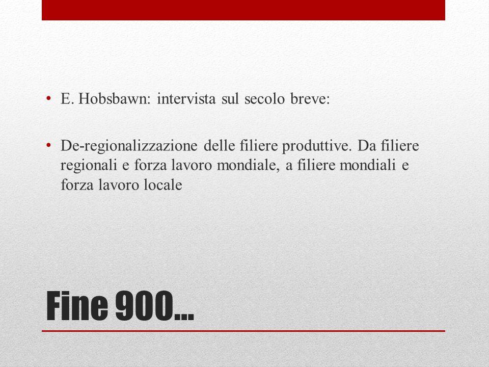 Fine 900… E. Hobsbawn: intervista sul secolo breve: De-regionalizzazione delle filiere produttive. Da filiere regionali e forza lavoro mondiale, a fil