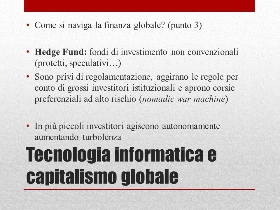 Tecnologia informatica e capitalismo globale Come si naviga la finanza globale? (punto 3) Hedge Fund: fondi di investimento non convenzionali (protett