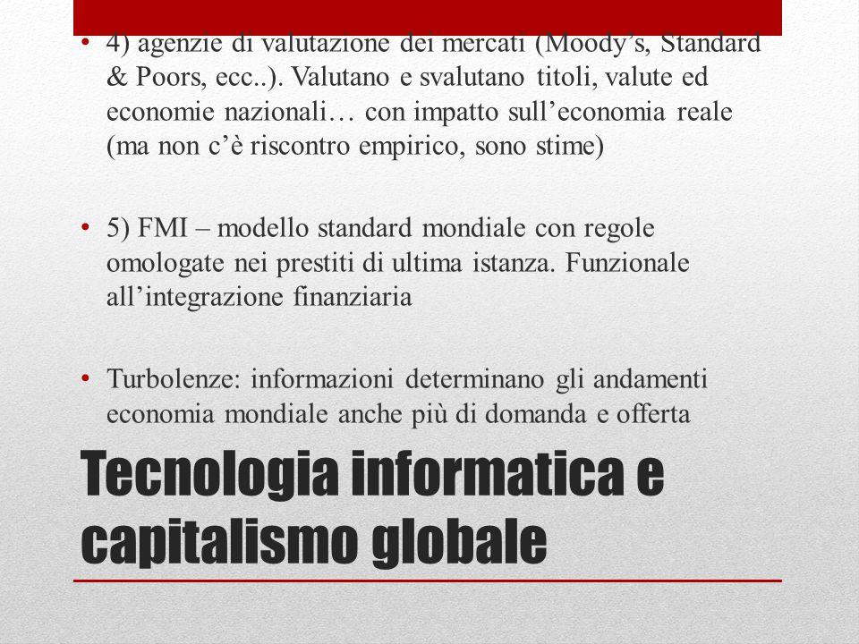 Tecnologia informatica e capitalismo globale 4) agenzie di valutazione dei mercati (Moody's, Standard & Poors, ecc..). Valutano e svalutano titoli, va