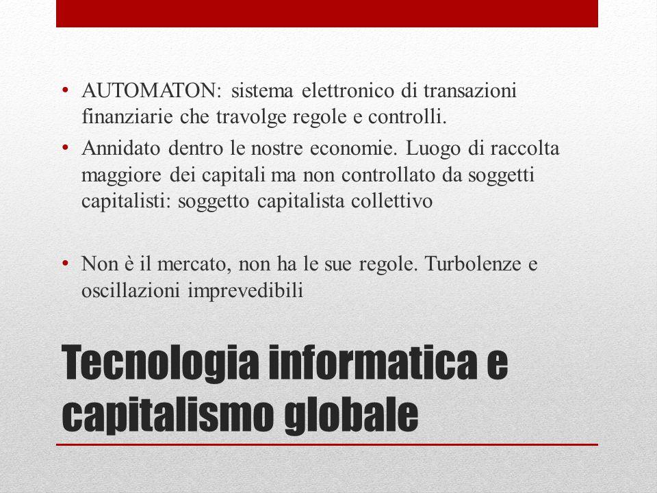 Tecnologia informatica e capitalismo globale AUTOMATON: sistema elettronico di transazioni finanziarie che travolge regole e controlli. Annidato dentr
