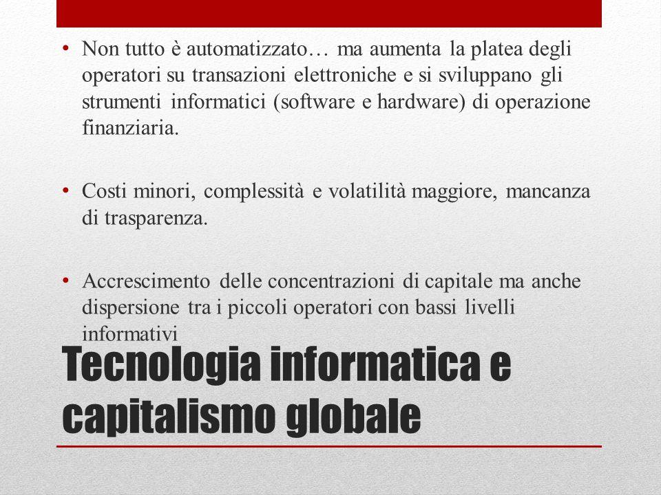 Tecnologia informatica e capitalismo globale Non tutto è automatizzato… ma aumenta la platea degli operatori su transazioni elettroniche e si sviluppa