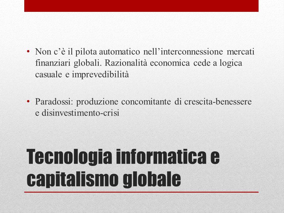 Tecnologia informatica e capitalismo globale Non c'è il pilota automatico nell'interconnessione mercati finanziari globali. Razionalità economica cede