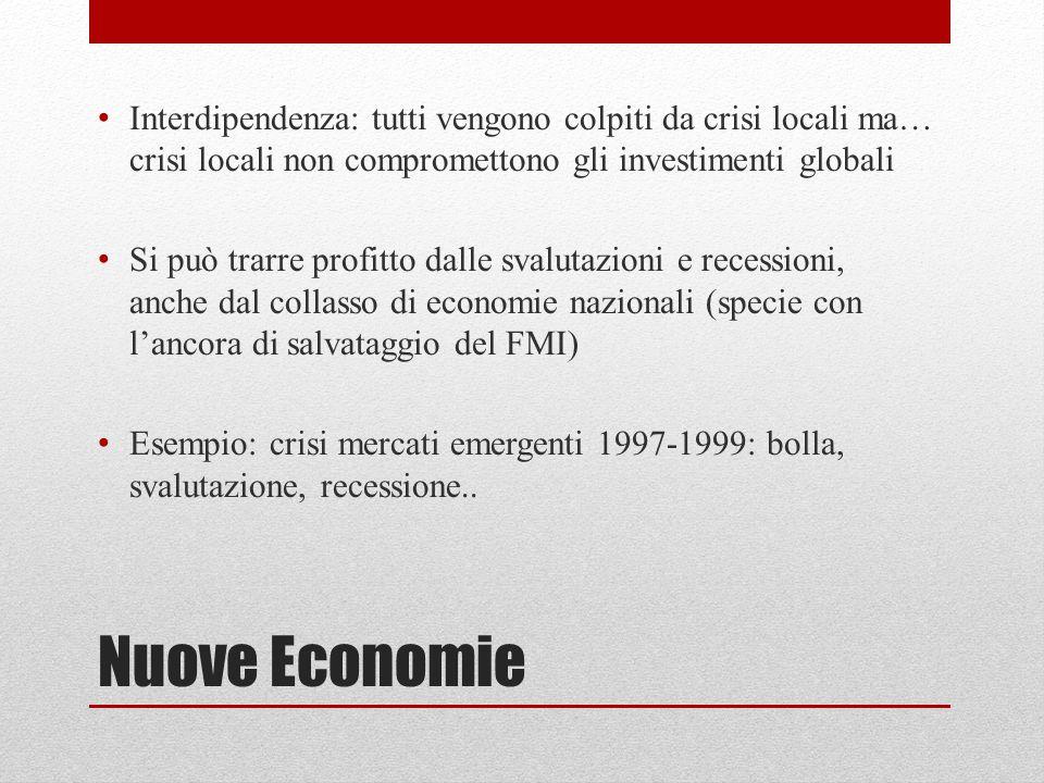 Nuove Economie Interdipendenza: tutti vengono colpiti da crisi locali ma… crisi locali non compromettono gli investimenti globali Si può trarre profit