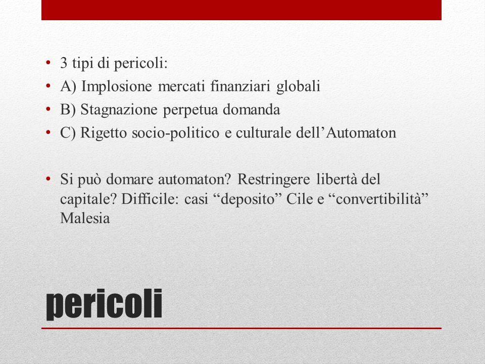 pericoli 3 tipi di pericoli: A) Implosione mercati finanziari globali B) Stagnazione perpetua domanda C) Rigetto socio-politico e culturale dell'Autom