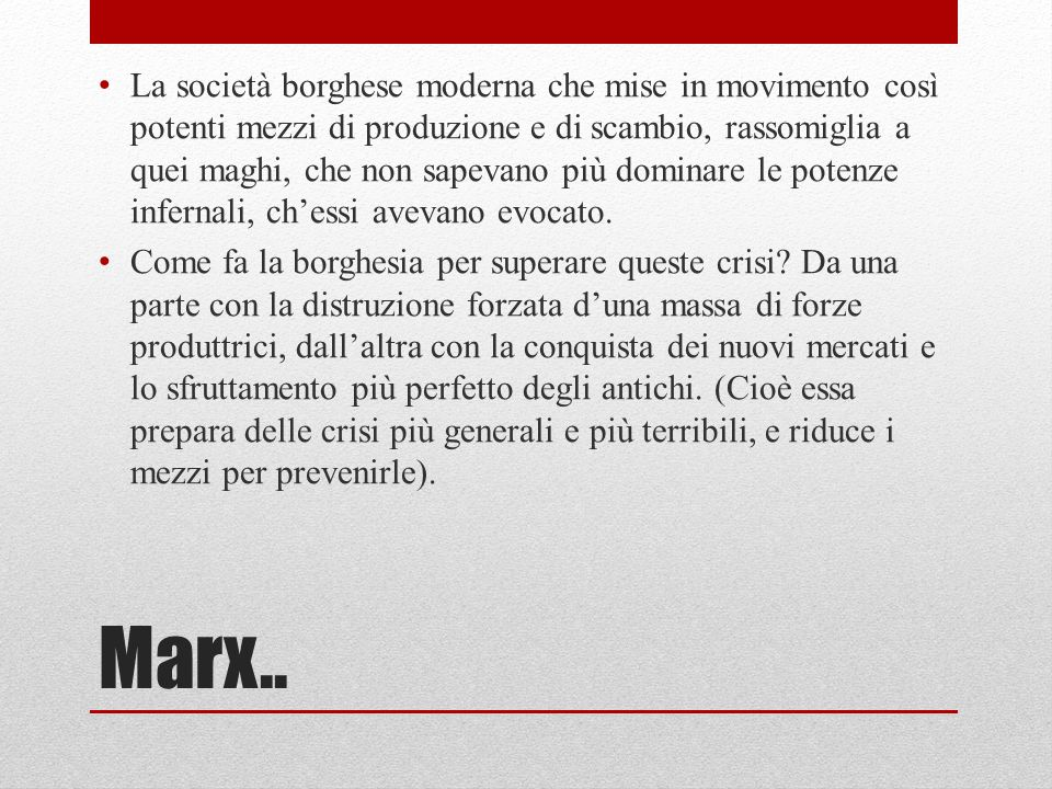 Marx.. La società borghese moderna che mise in movimento così potenti mezzi di produzione e di scambio, rassomiglia a quei maghi, che non sapevano più