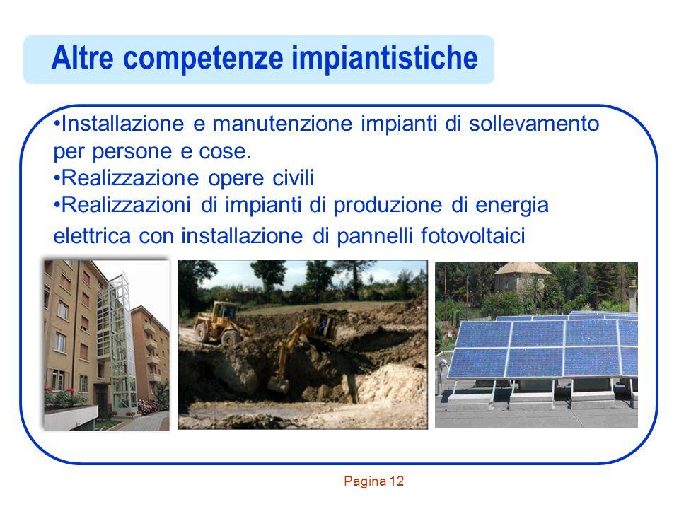 Pagina 12 Altre competenze impiantistiche Installazione e manutenzione impianti di sollevamento per persone e cose. Realizzazione opere civili Realizz