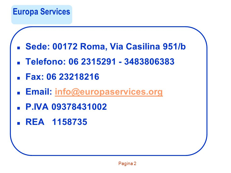 Pagina 2 Europa Services n Sede: 00172 Roma, Via Casilina 951/b n Telefono: 06 2315291 - 3483806383 n Fax: 06 23218216 n Email: info@europaservices.or