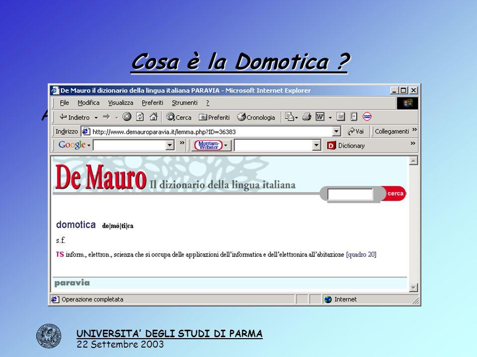 UNIVERSITA' DEGLI STUDI DI PARMA 22 Settembre 2003 Cosa è la Domotica .