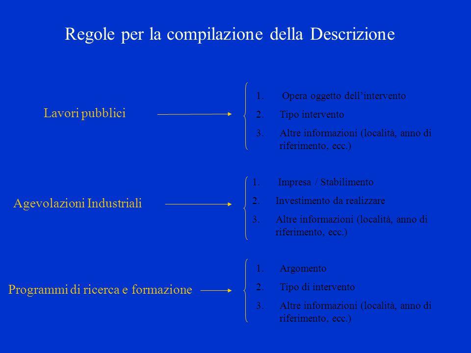 Regole per la compilazione della Descrizione Lavori pubblici 1. Opera oggetto dell'intervento 2.Tipo intervento 3.Altre informazioni (località, anno d
