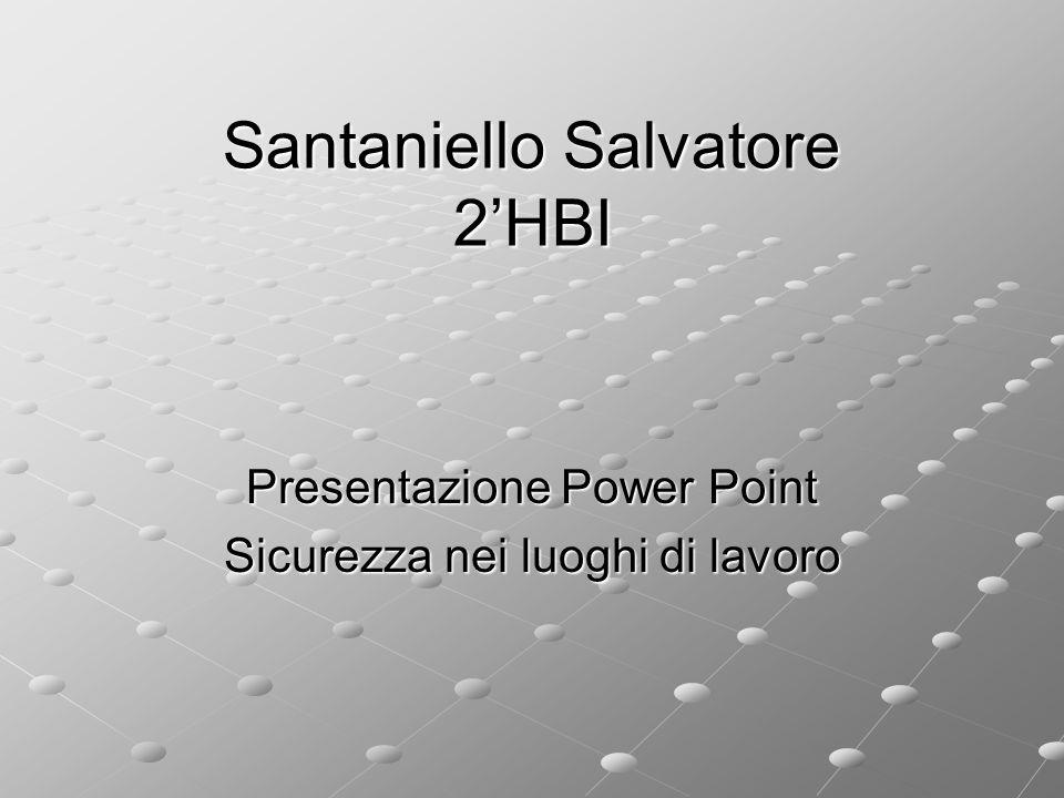 Santaniello Salvatore 2'HBI Presentazione Power Point Sicurezza nei luoghi di lavoro