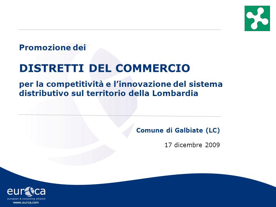 www.eurca.com Comune di Galbiate (LC) 17 dicembre 2009 Promozione dei DISTRETTI DEL COMMERCIO per la competitività e l'innovazione del sistema distributivo sul territorio della Lombardia