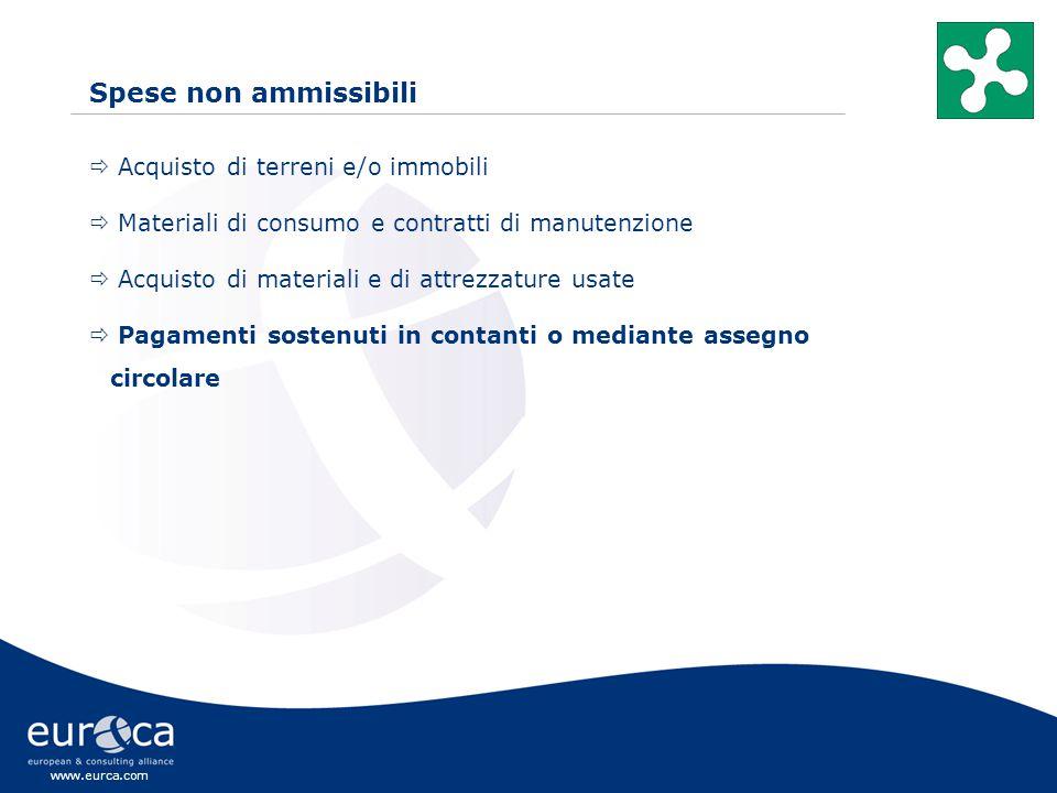 www.eurca.com Spese non ammissibili  Acquisto di terreni e/o immobili  Materiali di consumo e contratti di manutenzione  Acquisto di materiali e di attrezzature usate  Pagamenti sostenuti in contanti o mediante assegno circolare