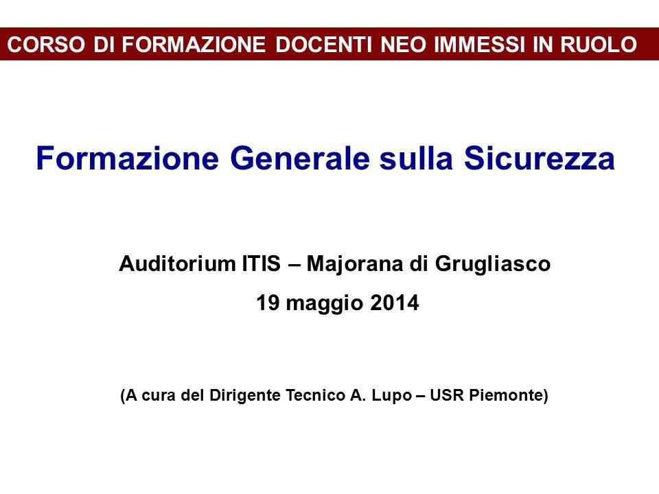 CORSO DI FORMAZIONE DOCENTI NEO IMMESSI IN RUOLO Formazione Generale sulla Sicurezza Auditorium ITIS – Majorana di Grugliasco 19 maggio 2014 (A cura d