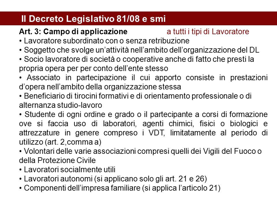 Il Decreto Legislativo 81/08 e smi Art. 3: Campo di applicazione a tutti i tipi di Lavoratore Lavoratore subordinato con o senza retribuzione Soggetto