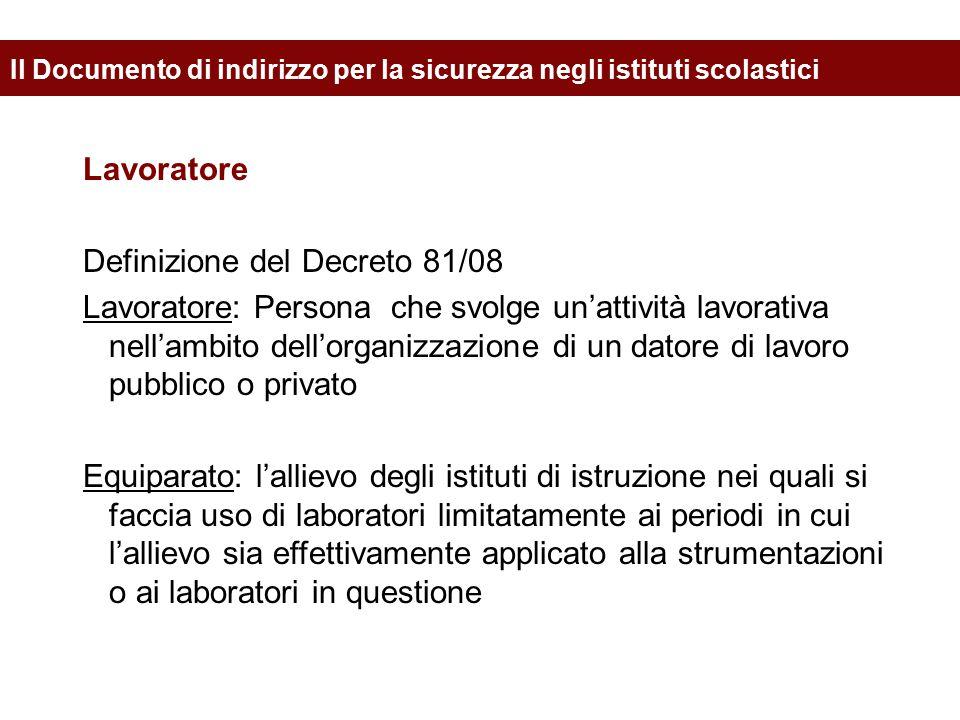 Lavoratore Definizione del Decreto 81/08 Lavoratore: Persona che svolge un'attività lavorativa nell'ambito dell'organizzazione di un datore di lavoro