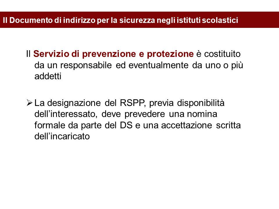 Il Servizio di prevenzione e protezione è costituito da un responsabile ed eventualmente da uno o più addetti  La designazione del RSPP, previa dispo