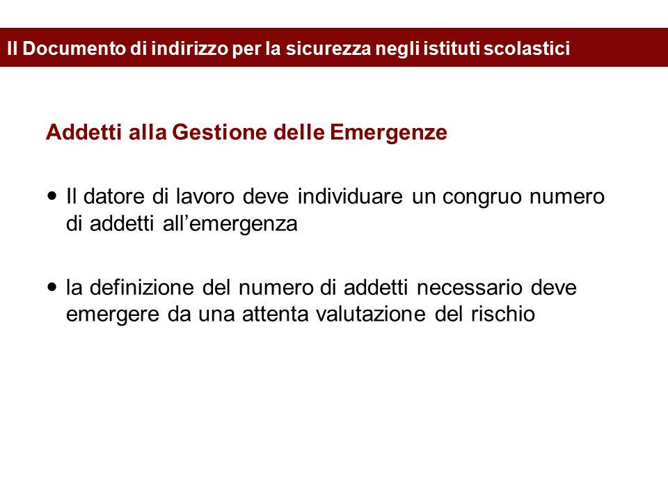 Addetti alla Gestione delle Emergenze Il datore di lavoro deve individuare un congruo numero di addetti all'emergenza la definizione del numero di add