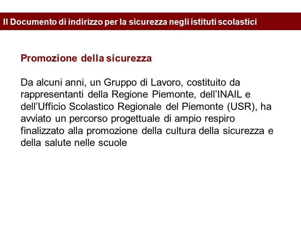 Promozione della sicurezza Da alcuni anni, un Gruppo di Lavoro, costituito da rappresentanti della Regione Piemonte, dell'INAIL e dell'Ufficio Scolast