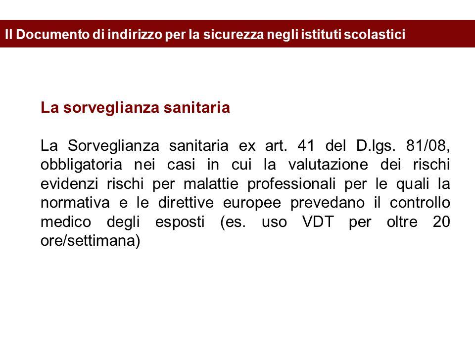La sorveglianza sanitaria La Sorveglianza sanitaria ex art. 41 del D.lgs. 81/08, obbligatoria nei casi in cui la valutazione dei rischi evidenzi risch