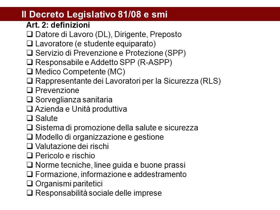 Il Decreto Legislativo 81/08 e smi Art. 2: definizioni  Datore di Lavoro (DL), Dirigente, Preposto  Lavoratore (e studente equiparato)  Servizio di