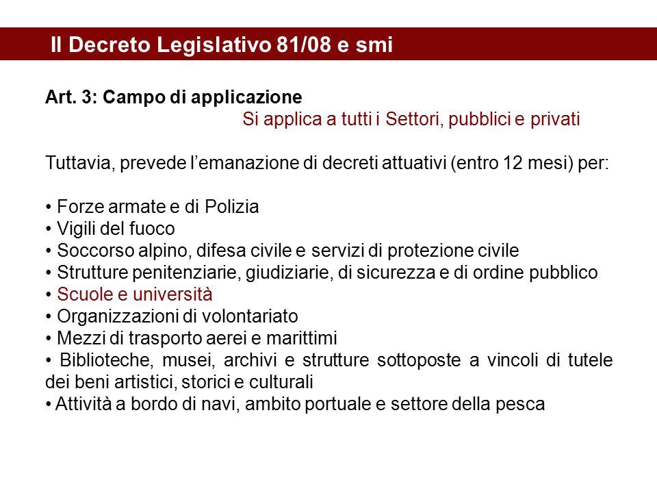Il Decreto Legislativo 81/08 e smi Art. 3: Campo di applicazione Si applica a tutti i Settori, pubblici e privati Tuttavia, prevede l'emanazione di de