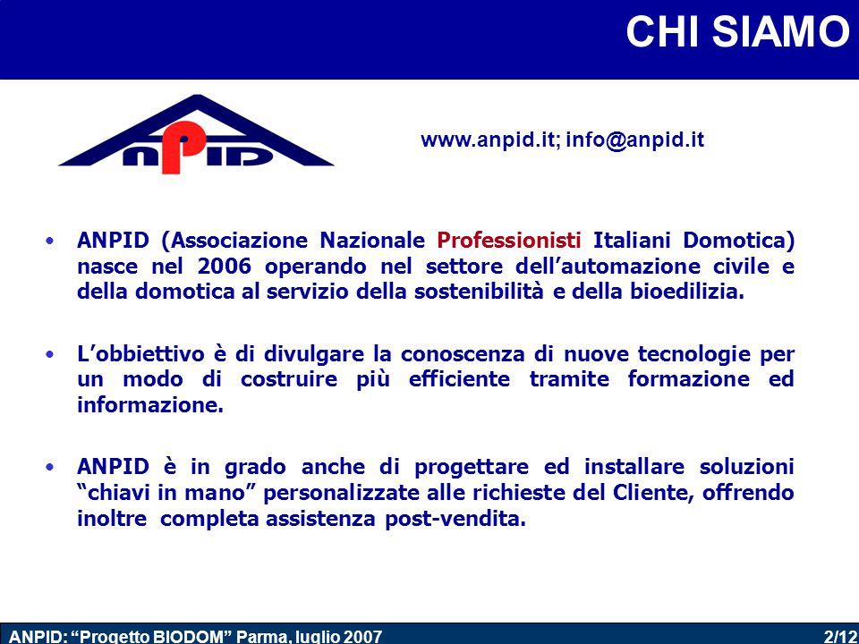 2/12 ANPID: Progetto BIODOM Parma, luglio 2007 ANPID (Associazione Nazionale Professionisti Italiani Domotica) nasce nel 2006 operando nel settore dell'automazione civile e della domotica al servizio della sostenibilità e della bioedilizia.