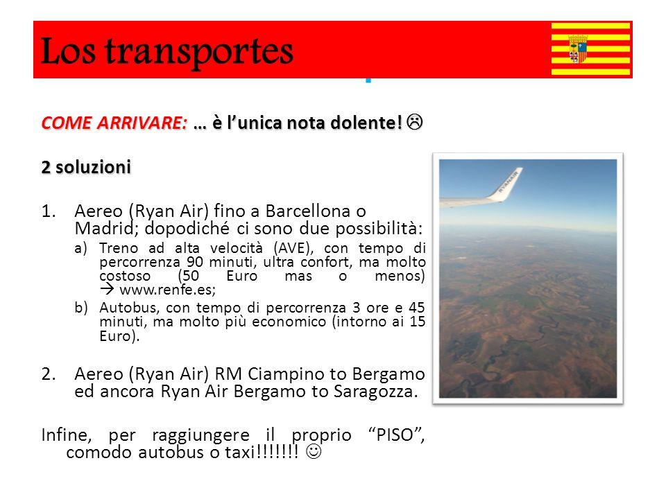 Los Transportes COME ARRIVARE: … è l'unica nota dolente!  2 soluzioni 1.Aereo (Ryan Air) fino a Barcellona o Madrid; dopodiché ci sono due possibilit