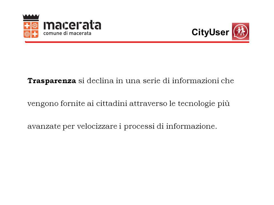 CityUser Trasparenza si declina in una serie di informazioni che vengono fornite ai cittadini attraverso le tecnologie più avanzate per velocizzare i processi di informazione.