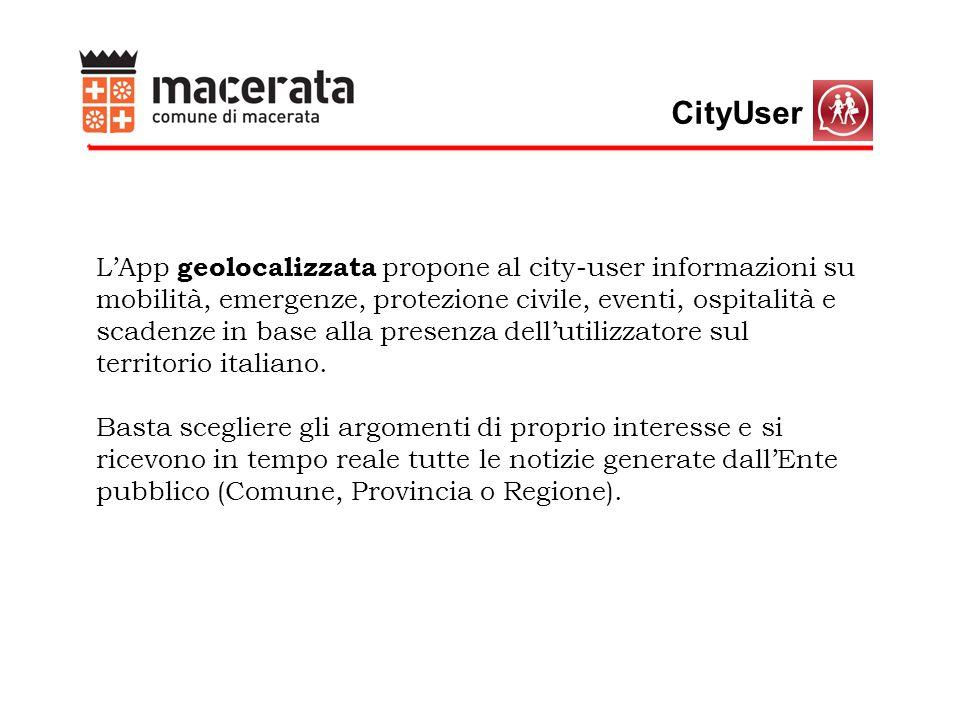 CityUser L'App geolocalizzata propone al city-user informazioni su mobilità, emergenze, protezione civile, eventi, ospitalità e scadenze in base alla presenza dell'utilizzatore sul territorio italiano.