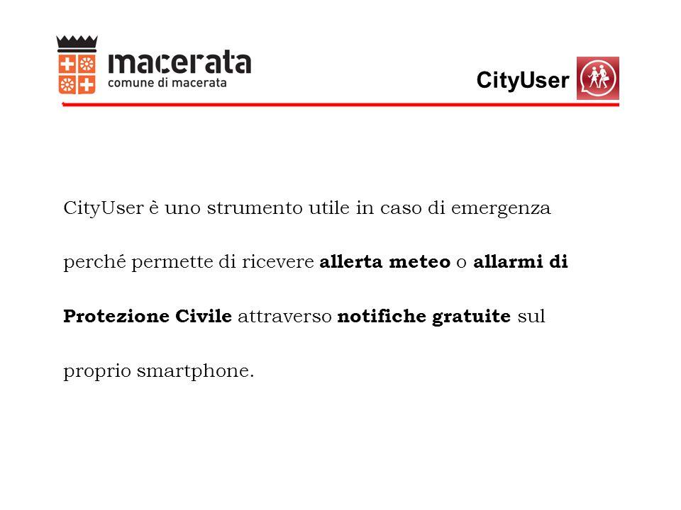 CityUser è uno strumento utile in caso di emergenza perché permette di ricevere allerta meteo o allarmi di Protezione Civile attraverso notifiche gratuite sul proprio smartphone.