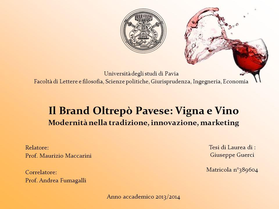 Il Brand Oltrepò Pavese: Vigna e Vino Modernità nella tradizione, innovazione, marketing Relatore: Prof. Maurizio Maccarini Correlatore: Prof. Andrea