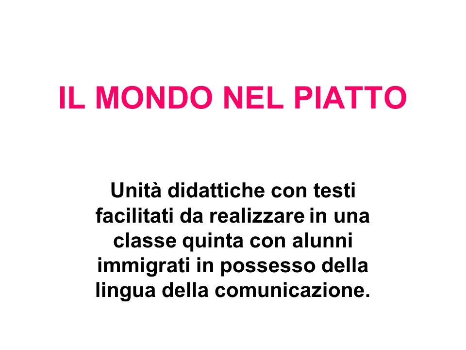 IL MONDO NEL PIATTO Unità didattiche con testi facilitati da realizzare in una classe quinta con alunni immigrati in possesso della lingua della comunicazione.