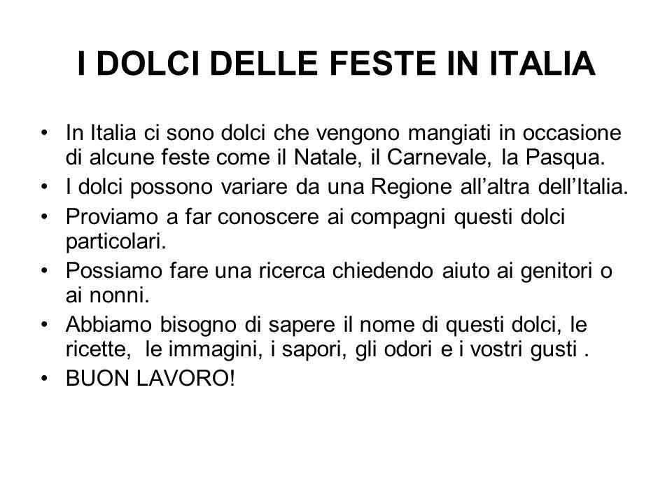I DOLCI DELLE FESTE IN ITALIA In Italia ci sono dolci che vengono mangiati in occasione di alcune feste come il Natale, il Carnevale, la Pasqua.