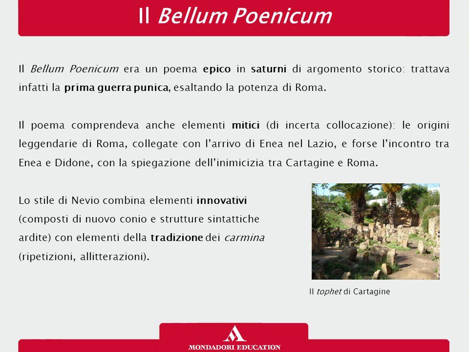 Il Bellum Poenicum Il Bellum Poenicum era un poema epico in saturni di argomento storico: trattava infatti la prima guerra punica, esaltando la potenz