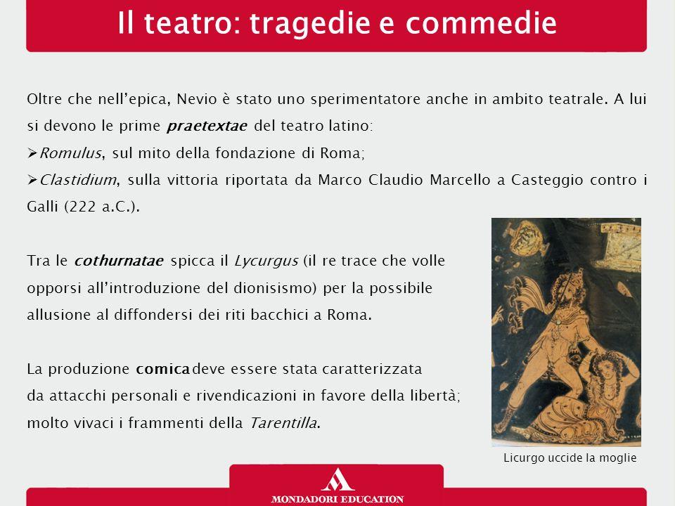 Il teatro: tragedie e commedie Oltre che nell'epica, Nevio è stato uno sperimentatore anche in ambito teatrale. A lui si devono le prime praetextae de
