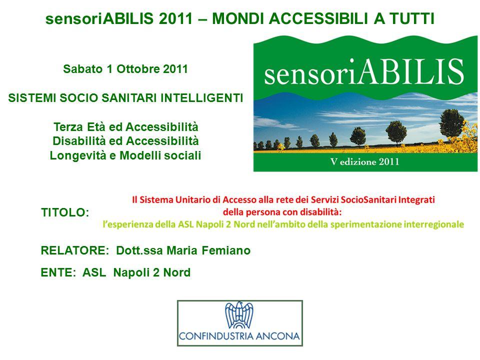 Sabato 1 Ottobre 2011 SISTEMI SOCIO SANITARI INTELLIGENTI Terza Età ed Accessibilità Disabilità ed Accessibilità Longevità e Modelli sociali sensoriAB