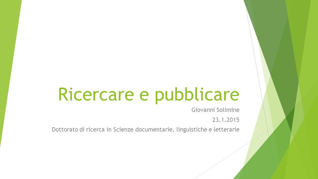 Ricercare e pubblicare Giovanni Solimine 23.1.2015 Dottorato di ricerca in Scienze documentarie, linguistiche e letterarie