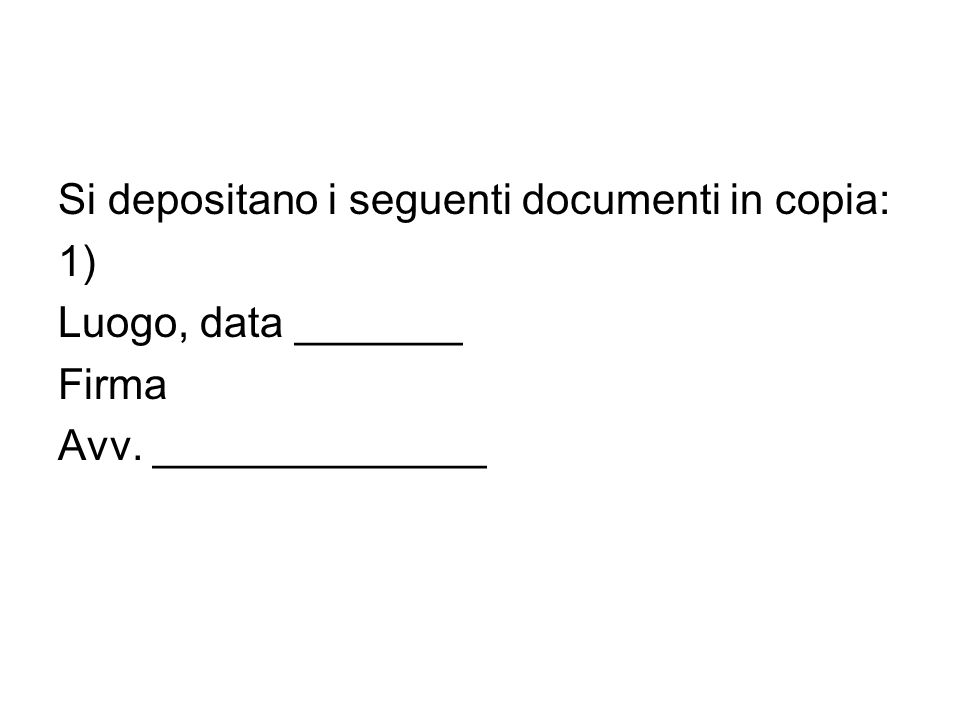 Si depositano i seguenti documenti in copia: 1) Luogo, data _______ Firma Avv. ______________
