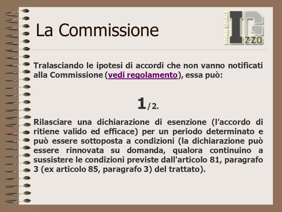 La Commissione Tralasciando le ipotesi di accordi che non vanno notificati alla Commissione (vedi regolamento), essa può:vedi regolamento Rilasciare u